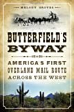 Melody Groves Butterfield's Byway: America's First Overland Mail Route Across the West