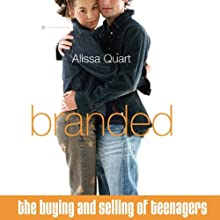 Branded: The Buying and Selling of Teenagers (       UNABRIDGED) by Alissa Quart Narrated by Dara Rosenberg