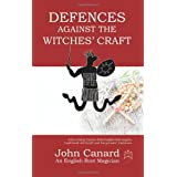 Defences Against the Witches' Craft: Anti-cursing Charms from English Folk Magick, Traditional Witchcraft and the Grimoire Traditionsby John Canard