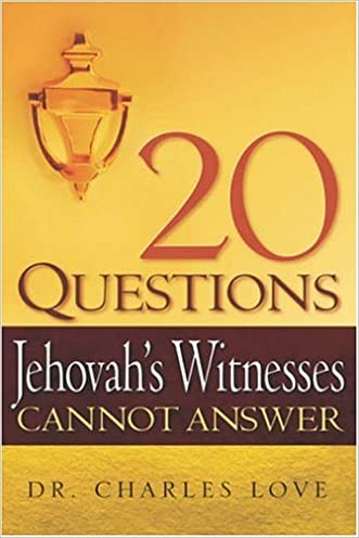 20 Questions Jehovah's Witnesses Cannot Answer written by Charles Love