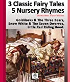 img - for 3 Classic Fairy Tales & 5 Nursery Rhymes with 17 Artists Illustrations. Goldilocks & The Three Bears, Snow White & The Seven Dwarves and Little Red Riding Hood. Digitally remastered. book / textbook / text book