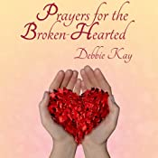Prayers for the Broken-Hearted | [Debbie Kay]