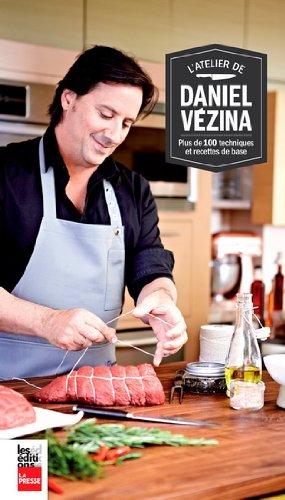 L'atelier de Daniel Vézina – Plus de 100 techniques et recettes de base