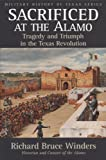 img - for Sacrificed at the Alamo: Tragedy and Triumph in the Texas Revolution (Military History of Texas Series) book / textbook / text book