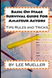 Lee Mueller Basic On Stage Survival Guide For Amateur Actors: Tips Rules and Tricks