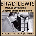 Mickey Cohen: The Gangster Squad and the Mob: The True Story of Vice in Los Angeles 1937-1950 (       UNABRIDGED) by Brad Lewis Narrated by John C. Zak