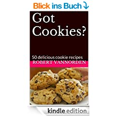 Got Cookies?: 50 delicious cookie recipes (English Edition)