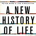 A New History of Life: The Radical New Discoveries About the Origins and Evolution of Life on Earth Hörbuch von Peter Ward, Joe Kirschvink Gesprochen von: Tom Parks