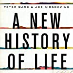 A New History of Life: The Radical New Discoveries About the Origins and Evolution of Life on Earth | Peter Ward,Joe Kirschvink