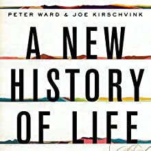 A New History of Life: The Radical New Discoveries About the Origins and Evolution of Life on Earth (       UNABRIDGED) by Peter Ward, Joe Kirschvink Narrated by Tom Parks