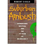 img - for [(Suburban Ambush: Downtown Writing and the Fiction of Insurgency)] [Author: Robert Siegle] published on (November, 1989) book / textbook / text book