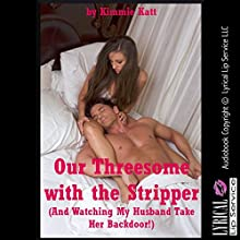 Our Threesome with the Stripper: And Watching My Husband Take Her Backdoor!: An FFM Menage a Trois Erotica Story with First Anal Sex (       UNABRIDGED) by Kimmie Katt Narrated by Jennifer Saucedo