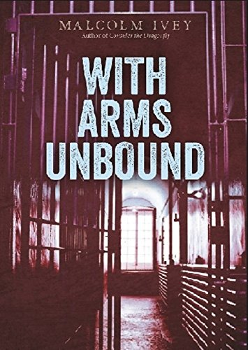 With Arms Unbound by Malcolm Ivey