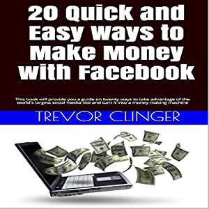 20 Quick and Easy Ways to Make Money with Facebook Audiobook