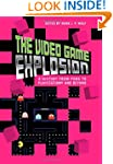 The Video Game Explosion: A History f...