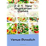 221 New Vegetarian Dishes ~ Venus Bowdich