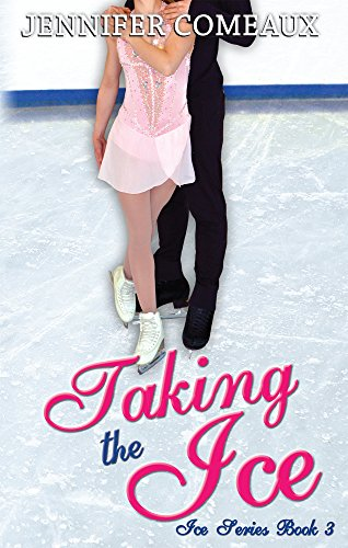 Jennifer Comeaux - Taking the Ice (Ice Series Book 3)