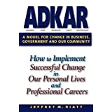 ADKAR: A Model for Change in Business, Government and Our Community by Jeffrey Hiatt (2006)