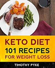 Keto Diet: 101 Recipes For Weight Loss (Timothy Pyke's Top Recipes for Rapid Weight Loss, Good Nutrition and Healthy Living)