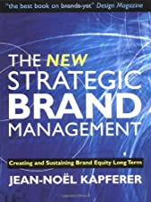 The New Strategic Brand Management Advanced Insights and Strategic Thinking by Jean-Noël Kapferer