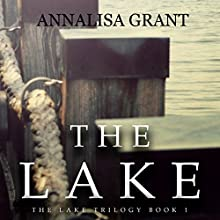 The Lake: The Lake Trilogy, Book 1 (       UNABRIDGED) by AnnaLisa Grant Narrated by Em Eldridge