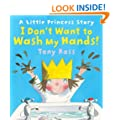 I Don't Want to Wash My Hands! (Little Princess)