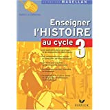 Enseigner l&#39;Histoire au cycle 3 : Conforme aux programmes 2002par Sophie Le Callennec
