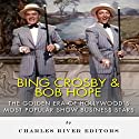Bing Crosby and Bob Hope: The Golden Era of Hollywood's Most Popular Show Business Stars Audiobook by  Charles River Editors Narrated by Steve Marvel