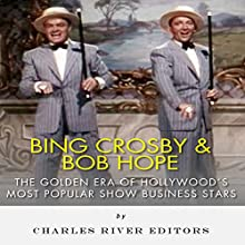 Bing Crosby and Bob Hope: The Golden Era of Hollywood's Most Popular Show Business Stars (       UNABRIDGED) by Charles River Editors Narrated by Steve Marvel