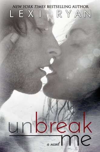 Unbreak Me (New Hope) by Lexi Ryan