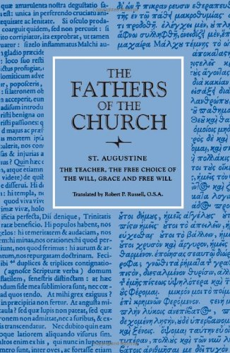 The Teacher; The Free Choice of the Will; Grace and Free Will (Fathers of the Church Patristic Series)