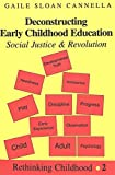 img - for Deconstructing Early Childhood Education: Social Justice and Revolution by Cannella Gaile Sloan (1997-12-01) Paperback book / textbook / text book