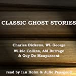Classic Ghost Stories | Charles Dickens,Wilkie Collins,W. L. George,A. M. Burrage,Guy De Maupassant