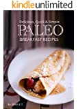 Paleo Breakfast - Delicious, Quick & Simple Recipes (Delicious, Quick & Simple Paleo Book 1)
