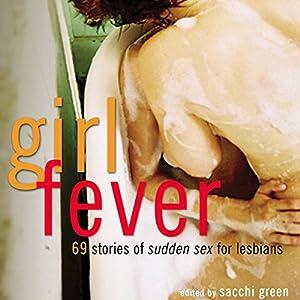 Girl Fever: 69 Stories of Sudden Sex for Lesbians | [Sacchi Green]