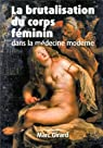 La brutalisation du corps f�minin dans la m�decine moderne par Girard