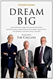 Cristiane Correa Dream Big (Sonho Grande): How the Brazilian Trio behind 3G Capital - Jorge Paulo Lemann, Marcel Telles and Beto Sicupira Acquired Anheuser-Busch, Burger King and Heinz
