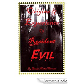Origins & Experience of Resident Evil (English Edition)