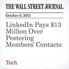 LinkedIn Pays $13 Million Over Pestering Members' Contacts (       UNABRIDGED) by Georgia Wells Narrated by Fleet Cooper