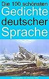 Die 100 sch�nsten Gedichte deutscher Sprache
