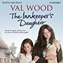 The Innkeeper's Daughter (       UNABRIDGED) by Val Wood Narrated by Anne Dover