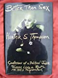Better Than Sex : Confessions of a Political Junkie Trapped Like a Rat in Bill's Neighbourhood : Gon (0385406673) by HUNTER S THOMPSON