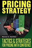 Pricing Strategy: Tactics and Strategies for Pricing with Confidence