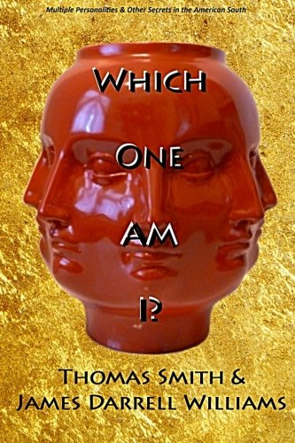 Book: Which One Am I? - Multiple Personalities and Deep Southern Secrets by Thomas S. Smith, James Darrell Williams