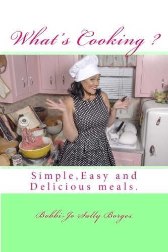 what's cooking?: Learn to Cook Easy and tasty meals (Overnight Chef Easy and Delicious) (Volume 1) by Ms. Bobbi-jo Sally Borges