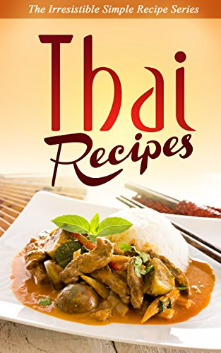 Thai Recipes: Explore Exotic New Flavors and Try Delicious New Thai Recipes Today by Elle Jean Pierre
