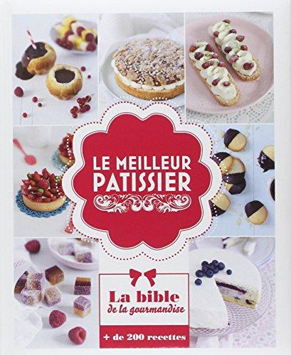 Le meilleur patissier : La bible de la gourmandise