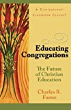 img - for Educating Congregations: The Future of Christian Education by Charles R & Janet T Foster Family Trust (1994) Paperback book / textbook / text book