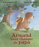 """Afficher """"Armand veut changer de papa"""""""