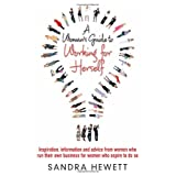 A Woman's Guide to Working for Herself: Inspiration, Information and Advice from Women Who Run Their Own Business for Women Who Aspire to Do Soby Sandra Hewett